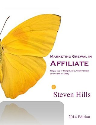 Marketing Grewal in Affiliate:Simple way to brings back a positive Return On Investment Steven Hills
