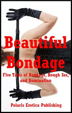 Beautiful Bondage: Five Tales of Bondage, Rough Sex, and Domination  by  Maribeth Simmons