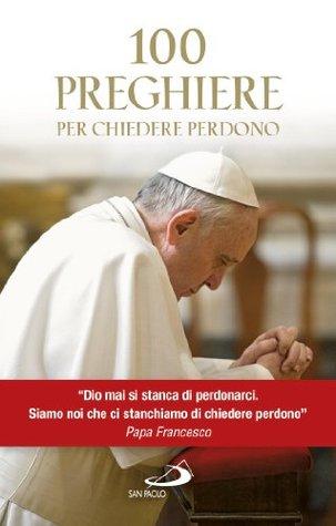 100 preghiere per chiedere perdono  by  San Paolo Edizioni