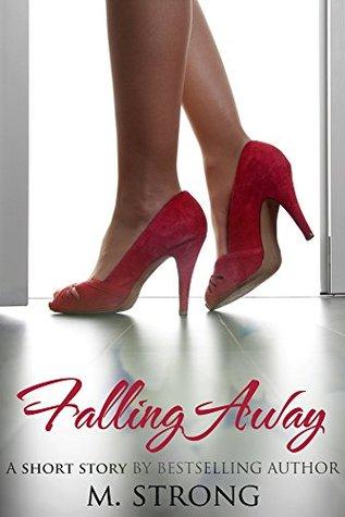 Falling Away - Romance Short Story M. Strong