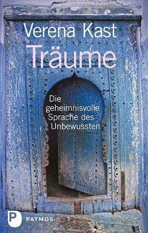Träume: Die geheimnisvolle Sprache des Unbewussten  by  Verena Kast