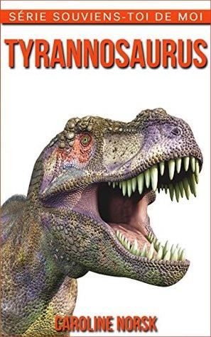 Tyrannosaurus: Un Livre Pour Les Enfants Avec De Superbes Photos & Des Faits Divertissants Au sujet Des Tyrannosaurus  by  Caroline Norsk