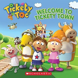 Tickety Toc: Welcome to Tickety Town  by  Anna  Holmes