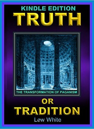 Truth Or Tradition: The Transformation Of Paganism  by  Yahusha haMashiak
