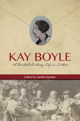 Kay Boyle: A Twentieth-Century Life in Letters  by  Kay Boyle