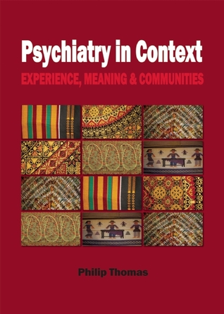Psychiatry in Context: Experience, Meaning & Communities  by  Philip Thomas