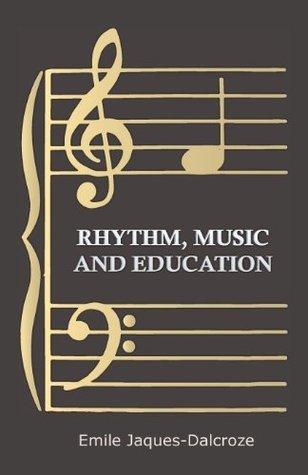 Rhythm, Music and Education Emile Jaques-Dalcroze