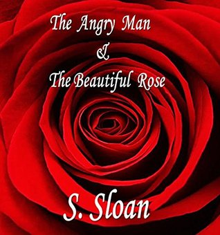 The Angry Man & The Beautiful Rose S. Sloan