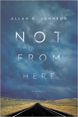 Not from Here: A Memoir Allan G. Johnson