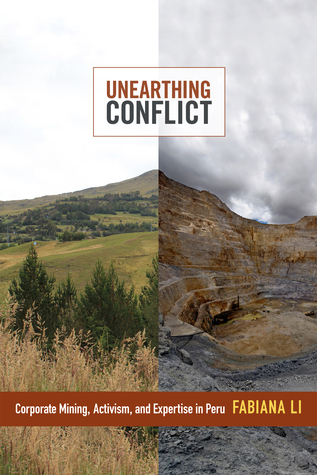 Unearthing Conflict: Corporate Mining, Activism, and Expertise in Peru Fabiana Li