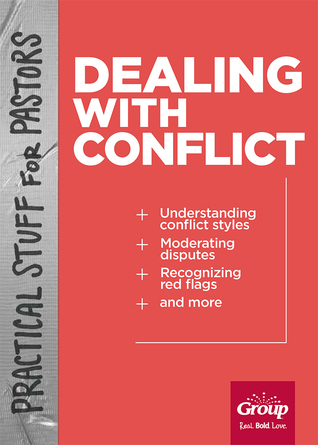 Practical Stuff for Pastors: Dealing With Conflict  by  Group