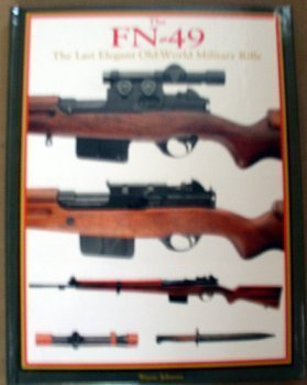 The FN-49 The Last Elegant Old World Military Rifle  by  Wayne Johnson
