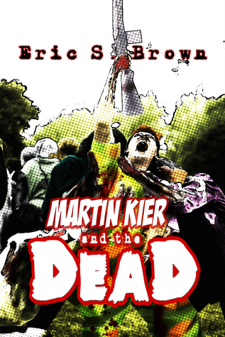 Martin Kier and The Dead Eric S. Brown