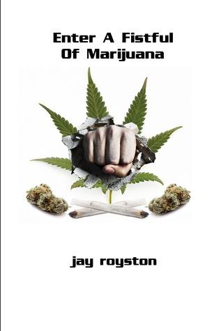 Enter A Fistful Of Marijuana Jay Royston