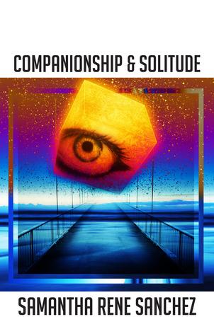 Companionship & Solitude  by  Samantha Rene Sanchez