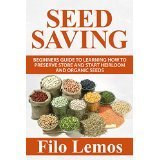 Seed Saving: Beginners Guide to Learning How to Preserve Store and Start Heirloom Organic Seeds  by  Filo Lemos