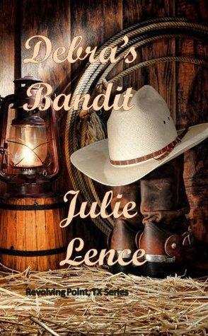 Debras Bandit (Revolving Point, Texas Series Book 3)  by  Julie Lence