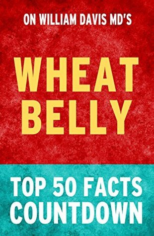 Wheat Belly: Top 50 Facts Countdown Top 50 Facts