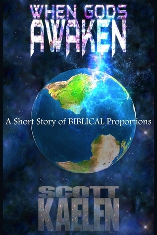 When Gods Awaken: A Short Story of Biblical Proportions Scott Kaelen