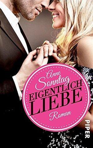 Eigentlich Liebe: Roman Anne Sonntag