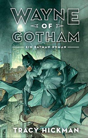 Wayne of Gotham: Batman: Ein DC Comics Roman  by  Tracy Hickman