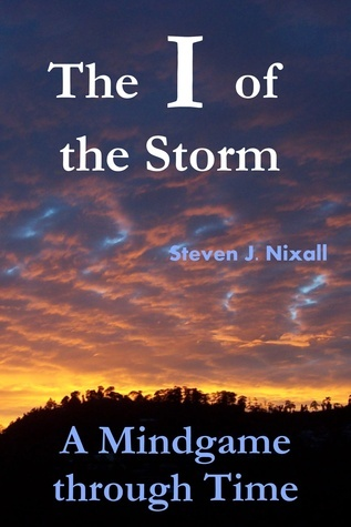 The I of the Storm  -  A Mindgame to Remembrance, book two  by  Steven J. Nixall