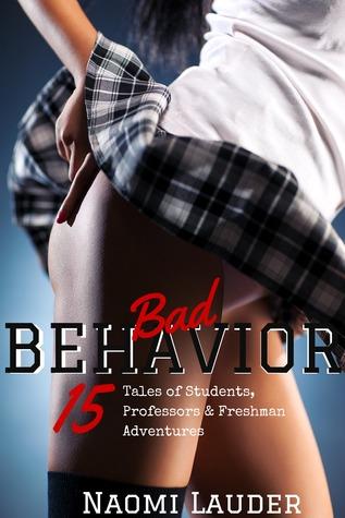 Bad Behavior (15 Tales of Students, Professors & Freshman Adventures!) Naomi Lauder