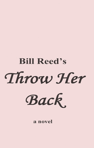 Throw Her Back  by  Bill Reed