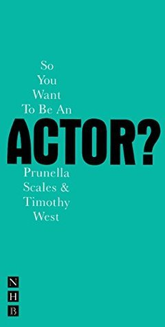 So You Want To Be An Actor? (Nick Hern Books)  by  Timothy West