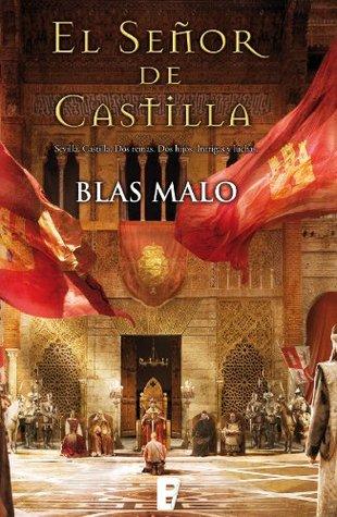 El señor de Castilla  by  Blas Malo