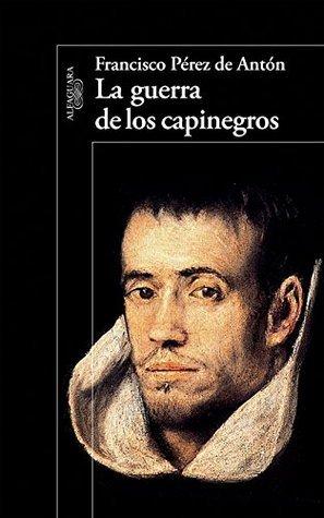 La guerra de los capinegros  by  Francisco Pérez de Antón