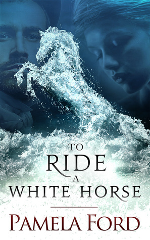 To Ride a White Horse Pamela Ford