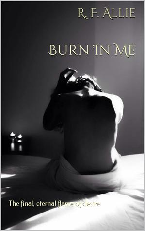 Burn in Me (Burning Desire, #3)  by  R.F. Allie