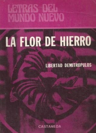 La flor de hierro Libertad Demitrópulos