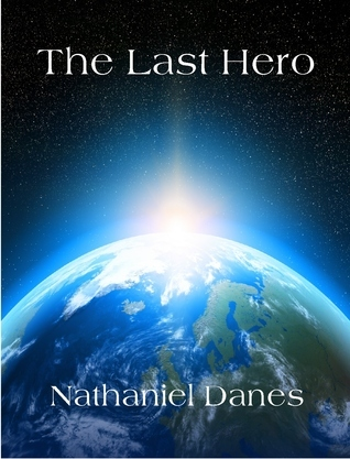 The Last Hero  by  Nathaniel Danes