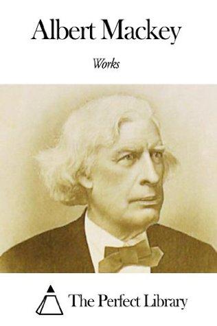 Works of Albert Mackey Albert Mackey