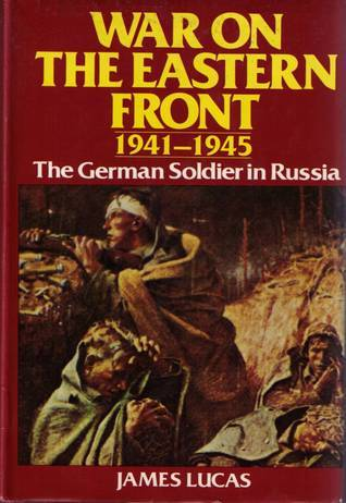 War On The Eastern Front 1941-1945  by  James Lucas