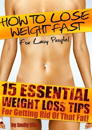 15 Essential Weight Loss Tips for getting Rid of that Fat! Emily Vine