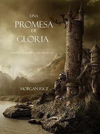 Una Promesa De Gloria (Libro #5 De El Anillo Del Hechicero)  by  Morgan Rice