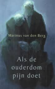 Als de ouderdom pijn doet  by  Marinus van den Berg