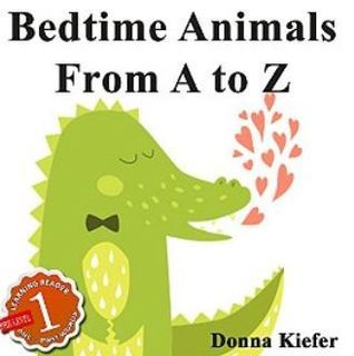 Bedtime Animals from A to Z: Babies Learn The Alphabet with Early Learning Alphabet Pictures  by  Donna Kiefer