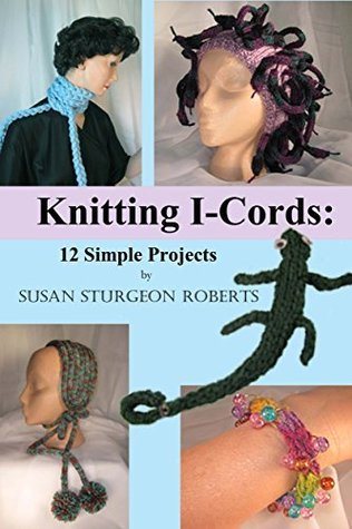 Knitting I-Cords: 12 Simple Projects  by  Susan Sturgeon Roberts