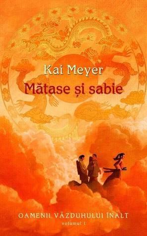 Mătase și sabie (Oamenii văzduhului înalt, #1)  by  Kai Meyer