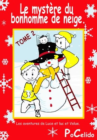 Le mystère du bonhomme de neige. (Tome2) (Les aventures de Luce et Luc et Velue.) Odile Pinto Corbin