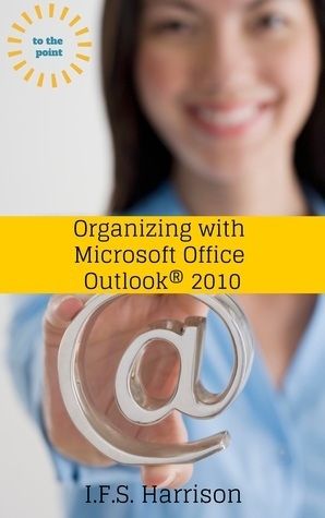 Organizing With Microsoft Office Outlook 2010  by  I.F.S. Harrison