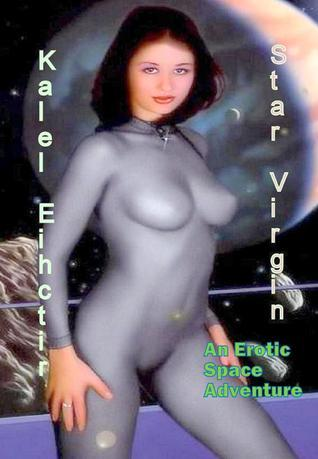 Star Virgin. An Erotic Space Adventure.  by  Kalel Eihctir