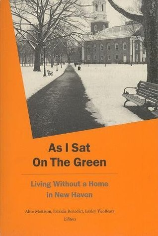 As I Sat On The Green: Living Without A Home in New Haven  by  Benedict Mattison