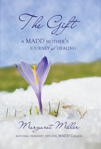 The Gift: A MADD Mothers Journey of Healing Margaret Miller