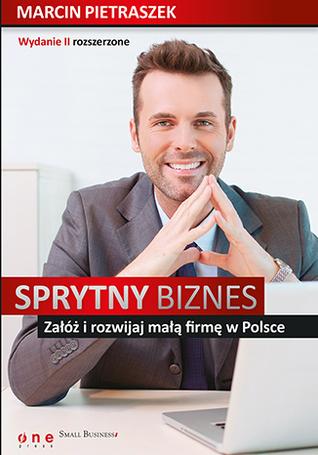 Sprytny biznes. Załóż i rozwijaj małą firmę w Polsce  by  Marcin Pietraszek