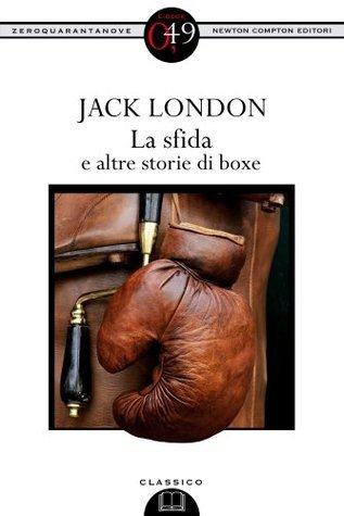 La sfida e altre storie di boxe (eNewton Zeroquarantanove)  by  Jack London